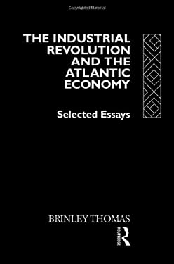 The Industrial Revolution and the Atlantic Economy: Selected Essays 9780415079785