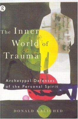 The Inner World of Trauma: Archetypal Defences of the Personal Spirit 9780415123297