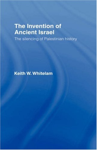 The Invention of Ancient Israel: The Silencing of Palestinian History 9780415107587