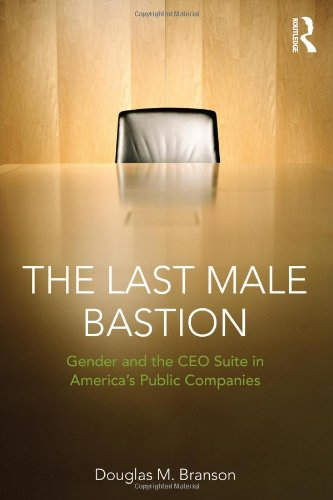 The Last Male Bastion: Gender and the CEO Suite in America's Public Companies 9780415872966