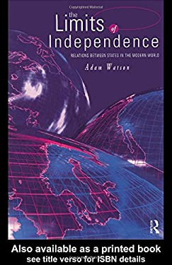 The Limits of Independence: Relations Between States in the Modern World 9780415158114