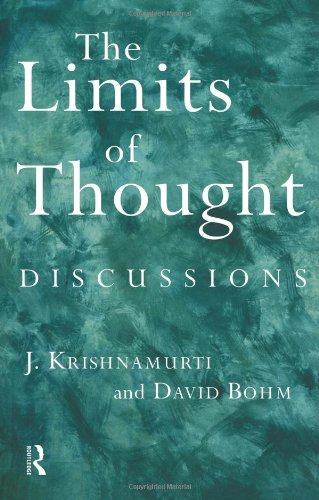 The Limits of Thought: Discussions Between J. Krishnamurti and David Bohm 9780415193986