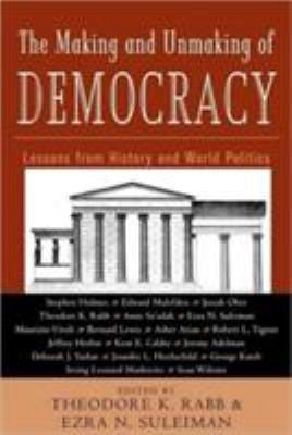 The Making and Unmaking of Democracy: Lessons from History and World Politics 9780415933810