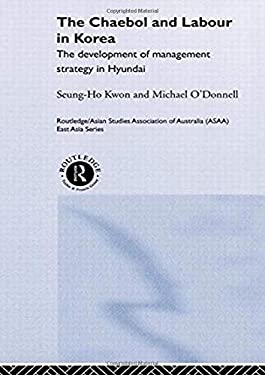 The Cheabol and Labour in Korea: The Development of Management Strategy in Hyundai 9780415221696