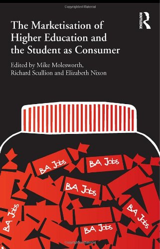 The Marketisation of Higher Education and the Student as Consumer 9780415584470