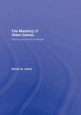 The Meaning of Video Games: Gaming and Textual Strategies 9780415960557