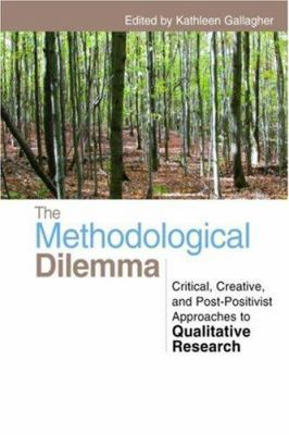 The Methodological Dilemma: Creative, Critical and Collaborative Approaches to Qualitative Research 9780415460620