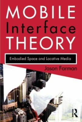 Mobile Interface Theory: Embodied Space and Locative Media 9780415878913