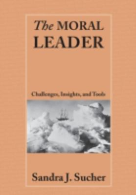The Moral Leader: Challenges, Tools and Insights 9780415400640
