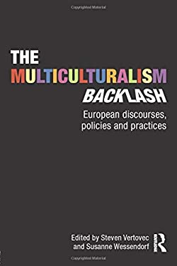 The Multiculturalism Backlash: European Discourses, Policies and Practices 9780415556491
