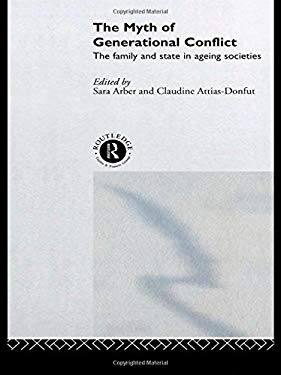 The Myth of Generational Conflict: The Family and State in Ageing Societies 9780415207706
