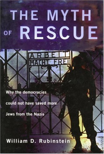 The Myth of Rescue: Why the Democracies Could Not Have Saved More Jews from the Nazis 9780415212496