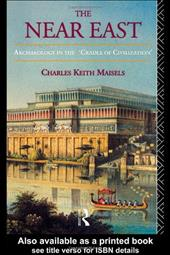 The Near East: Archaeology in the 'Cradle of Civilization' - Maisels, Charles Keith