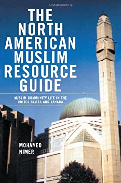 The North American Muslim Resource Guide: Muslim Community Life in the United States and Canada 9780415937283