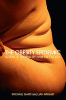 The Obesity Epidemic: Science, Morality and Ideology 9780415318969
