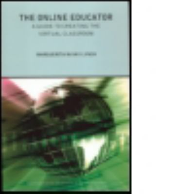 The Online Educator: The Guide to Creating the Virtual Classroom 9780415244220