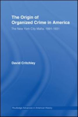 The Origin of Organized Crime in America: The New York City Mafia, 1891?1931 9780415990301