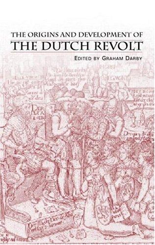 The Origins and Development of the Dutch Revolt 9780415253796