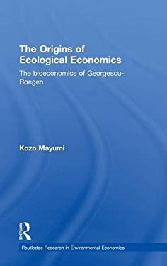 The Origins of Ecological Economics: The Bioeconomics of Georgescu-Roegen 9780415235235