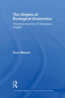 The Origins of Ecological Economics: The Bioeconomics of Georgescu-Roegen 9780415638111