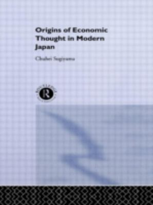 The Origins of Economic Thought in Modern Japan 9780415085915