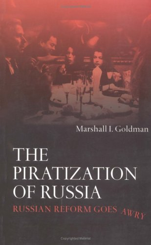 The Piratization of Russia: Russian Reform Goes Awry 9780415315296