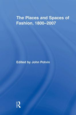 The Places and Spaces of Fashion, 1800-2007 9780415873826