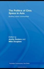 The Politics of Civic Space in Asia: Building Urban Communities 1329947