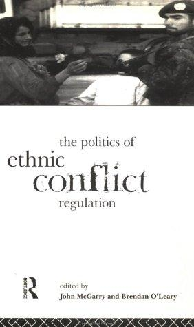 The Politics of Ethnic Conflict Regulation: Case Studies of Protracted Ethnic Conflicts