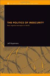 The Politics of Insecurity: Fear, Migration, and Asylum in the Eu
