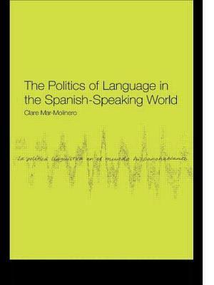 The Politics of Language in the Spanish-Speaking World 9780415156554
