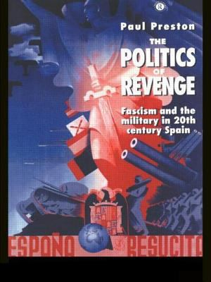 The Politics of Revenge: Fascism and the Military in 20th-Century Spain 9780415120005