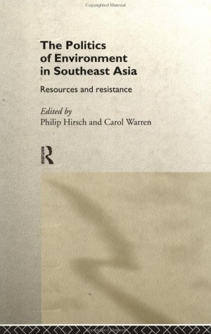 The Politics of the Environment in Southeast Asia: Resources and Resistance 9780415172981