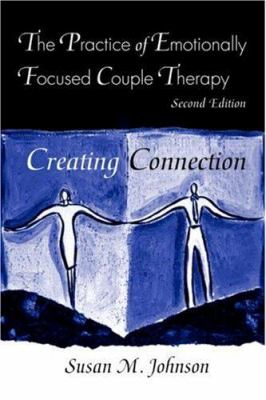 The Practice of Emotionally Focused Couple Therapy: Creating Connection 9780415945684