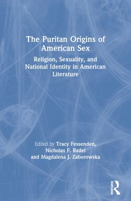 The Puritan Origins of American Sex: Religion, Sexuality, and National Identity in American Literature 9780415926409