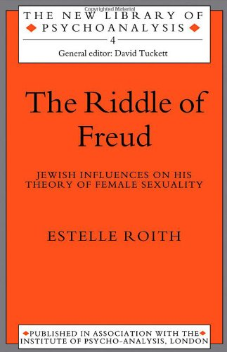 The Riddle of Freud: Jewish Influences on His Theory of Female Sexuality 9780415214872