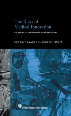The Risks of Medical Innovation: Risk Perception and Assessment in Historical Context 9780415334815