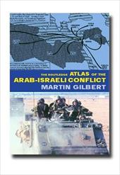 The Routledge Atlas of the Arab-Israeli Conflict: The Complete History of the Struggle and the Efforts to Resolve It
