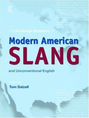 The Routledge Dictionary of Modern American Slang and Unconventional English 9780415371827