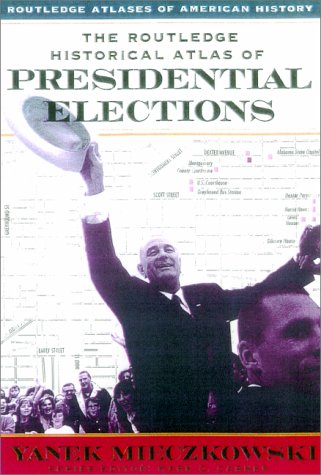 The Routledge Historical Atlas of Presidential Elections 9780415921398