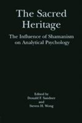 The Sacred Heritage: The Influence of Shamanism on Analytical Psychology 9780415915168
