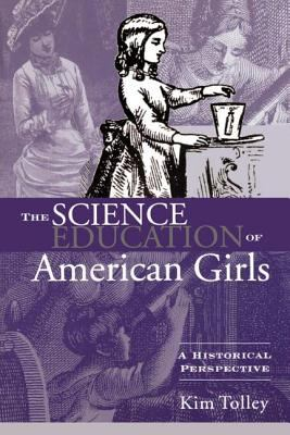 The Science Education of American Girls: A Historical Perspective 9780415934732