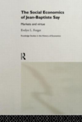 The Social Economics of Jean-Baptiste Say: Markets and Virtue 9780415203081
