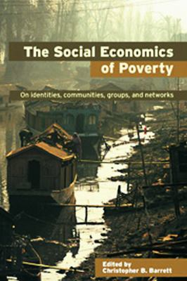 The Social Economics of Poverty: On Identities, Communities, Groups, and Networks 9780415700887