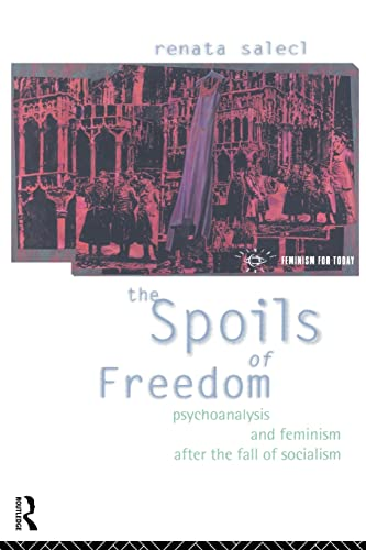 The Spoils of Freedom: Psychoanalysis, Feminism and Ideology After the Fall of Socialism 9780415073585