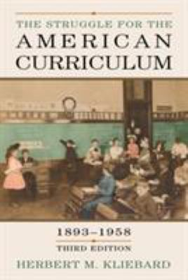 The Struggle for the American Curriculum, 1893-1958 9780415948913