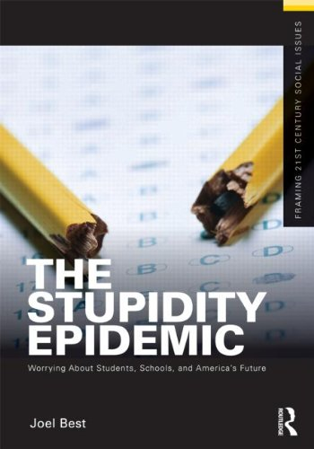 The Stupidity Epidemic: Worrying about Students, Schools, and America's Future 9780415892094