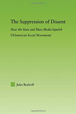 The Suppression of Dissent: How the State and Mass Media Squelch USAmerican Social Movements 9780415978101