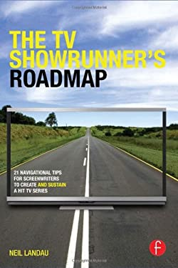 The TV Showrunner's Roadmap: 21 Navigational Routes to Creating- and Sustaining- Your TV Series