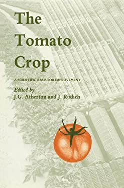 The Tomato Crop: A Scientific Basis for Improvement 9780412251207